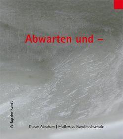 Abwarten und – von Abraham,  Kerstin, Haupenthal,  Uwe