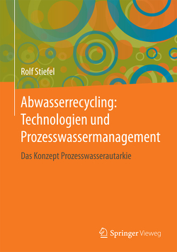 Abwasserrecycling: Technologien und Prozesswassermanagement von Stiefel,  Rolf