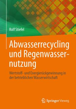 Abwasserrecycling und Regenwassernutzung von Stiefel,  Rolf