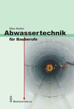Abwassertechnik für Bauberufe von Koller,  Max