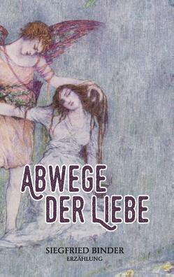 Abwege der Liebe von Binder,  Siegfried