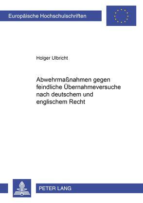 Abwehrmaßnahmen gegen feindliche Übernahmeversuche nach deutschem und englischem Recht von Ulbricht,  Holger