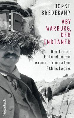 Aby Warburg, der Indianer von Bredekamp,  Horst
