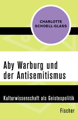 Aby Warburg und der Antisemitismus von Schoell-Glass,  Charlotte