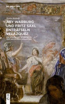 Aby Warburg und Fritz Saxl enträtseln Velázquez von Hellwig,  Karin