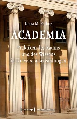 Academia. Praktiken des Raums und des Wissens in Universitätserzählungen von Reiling,  Laura M.