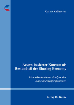 Access-basierter Konsum als Bestandteil der Sharing Economy von Kabisreiter,  Carina