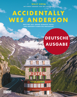 Accidentally Wes Anderson (Deutsche Ausgabe) von Anderson,  Wes, Koval,  Wally, Pfahl,  Mia