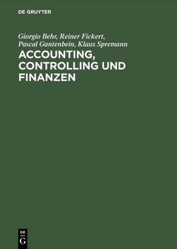 Accounting, Controlling und Finanzen von Behr,  Giorgio, Fickert,  Reiner, Gantenbein,  Pascal, Spremann,  Klaus