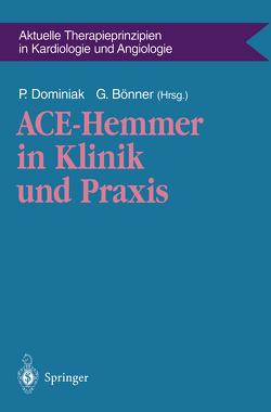 ACE-Hemmer in Klinik und Praxis von Bönner,  Gerd, Dominiak,  Peter