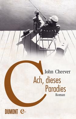 Ach, dieses Paradies von Cheever,  John, Gunkel,  Thomas