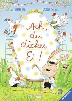 Ach, du dickes Ei! von Hattenhauer,  Ina, Schwarz,  Regina