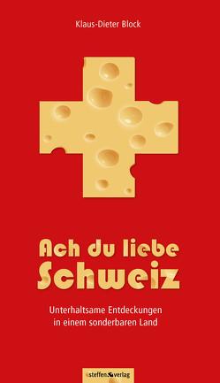 Ach du liebe Schweiz – Unterhaltsame Entdeckungen in einem sonderbaren Land von Block,  Klaus-Dieter