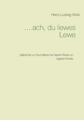 ….ach, du liewes Lewe von Wüst,  Heinz Ludwig