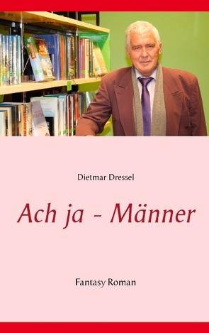Ach ja – Männer von Dressel,  Dietmar