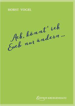 Ach, könnt' ich Euch nur ändern … von Vogel,  Horst