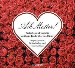 Ach Mutter! von Droste-Hülshoff ,  Annette, Feuerbach,  Ludwig, Fontane,  Theodor, Sachau,  Janina, Steck,  Johannes, Zimber,  Corinna