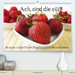 Ach, sind die süß! Rezepte zu Konfitüren, Fruchtaufstrichen und Gelees (Premium, hochwertiger DIN A2 Wandkalender 2021, Kunstdruck in Hochglanz) von Rau,  Katharina