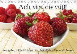 Ach, sind die süß! Rezepte zu Konfitüren, Fruchtaufstrichen und Gelees (Tischkalender 2019 DIN A5 quer) von Rau,  Katharina