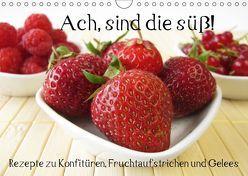 Ach, sind die süß! Rezepte zu Konfitüren, Fruchtaufstrichen und Gelees (Wandkalender 2018 DIN A4 quer) von Rau,  Katharina