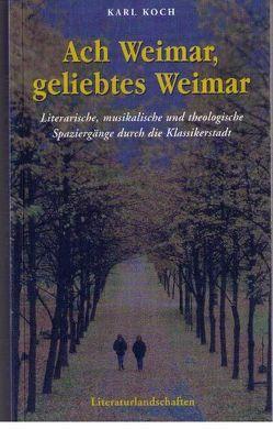 Ach Weimar, geliebtes Weimar von Koch,  Karl