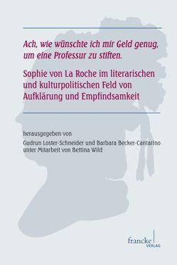"""""""Ach, wie wünschte ich mir Geld genug, um eine Professur zu stiften"""" von Becker-Cantarino,  Barbara, Loster-Schneider,  Gudrun"""