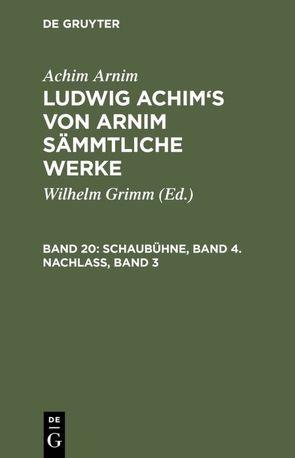 Ludwig Achim's von Arnim sämmtliche Werke / Schaubühne, Band 4. Nachlass, Band 3 von Arnim,  Achim, Grimm,  Wilhelm