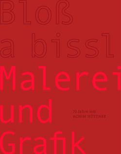 Achim Hüttner – Bloß a bissl Malerei und Grafik von Hüttner,  Achim