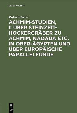 Achmim-Studien, I: Über Steinzeit-Hockergräber zu Achmim, Naqada etc. in Ober-Ägypten und über europäische Parallelfunde von Forrer,  Robert