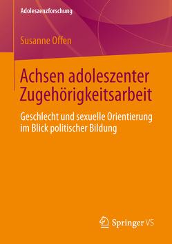 Achsen adoleszenter Zugehörigkeitsarbeit von Offen,  Susanne