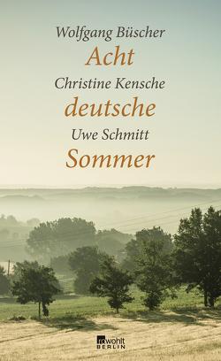 Acht deutsche Sommer von Büscher,  Wolfgang, Kensche,  Christine, Schmitt,  Uwe