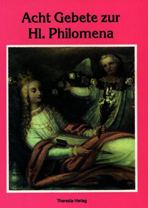 Acht Gebete zur Hl. Philomena von Nelk,  Theodor, Theiler,  Alice