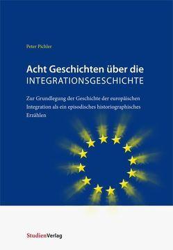 Acht Geschichten über die Integrationsgeschichte von Pichler,  Peter