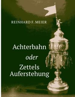 Achterbahn oder Zettels Auferstehung von Meier,  Reinhard F.