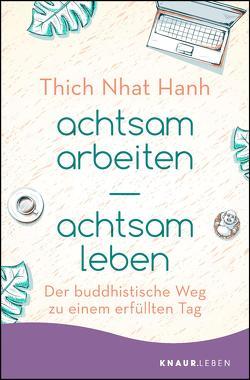 achtsam arbeiten achtsam leben von Richard,  Ursula, Thich,  Nhat Hanh