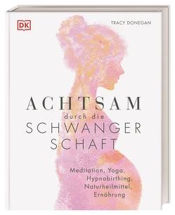 Achtsam durch die Schwangerschaft von Donegan,  Tracy, Hofmann,  Karin