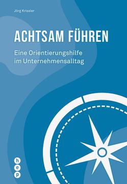 Achtsam führen (E-Book) von Krissler,  Jörg