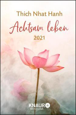Achtsam leben 2021 von Richard,  Ursula, Thich,  Nhat Hanh