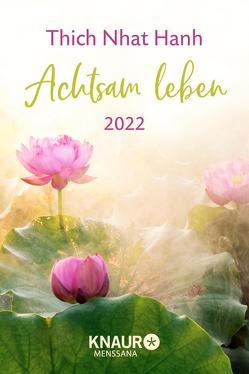 Achtsam leben 2022 von Richard,  Ursula, Thich,  Nhat Hanh