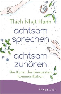 achtsam sprechen – achtsam zuhören von Richard,  Ursula, Thich,  Nhat Hanh