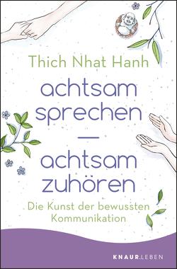 achtsam sprechen – achtsam zuhören von Thich,  Nhat Hanh