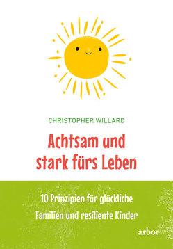 Achtsam und stark fürs Leben von Bendner,  Christine, Willard,  Christopher