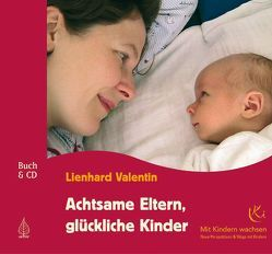 Achtsame Eltern, glückliche Kinder von Valentin,  Lienhard