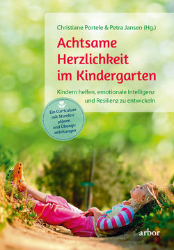 Achtsame Herzlichkeit im Kindergarten von Jansen,  Petra, Portele,  Christiane