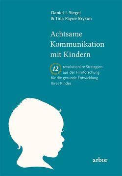 Achtsame Kommunikation mit Kindern von Bryson,  Tina, Kauschke,  Mike, Siegel,  Daniel