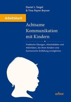 Achtsame Kommunikation mit Kindern – Arbeitsbuch von Bongartz,  Sabine, Bryson,  Tina Payne, Siegel,  Daniel J.