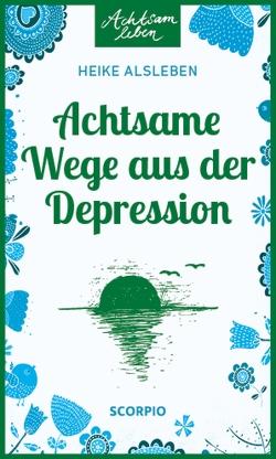 Achtsame Wege aus der Depression von Alsleben,  Heike