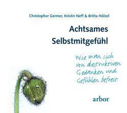 Achtsames Selbstmitgefühl von Germer,  Christopher, Hölzel,  Britta, Neff,  Kristin