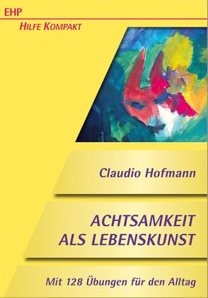 Achtsamkeit als Lebenskunst von Hofmann,  Claudio