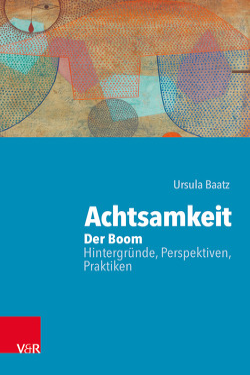 Achtsamkeit: Der Boom – Hintergründe, Perspektiven, Praktiken von Baatz,  Ursula
